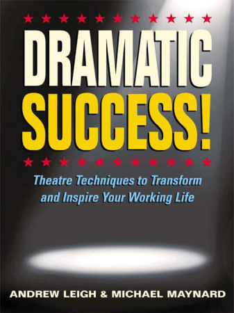 Dramatic Success Theatre Techniques To Transform And Inspire Your Working Life Book, Download Free Templates