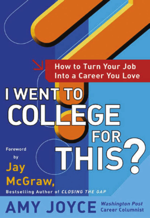 I went to College for this. How to Turn Your Job into a Career You Love Book, Download Free Templates