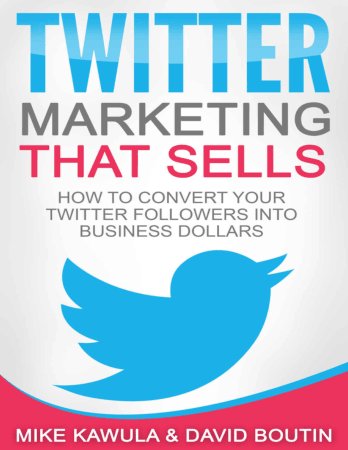 Twitter Marketing That Sells How to Convert Your Twitter Followers into Business Book, Download Free Templates